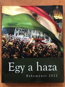 Egy a haza - Békemenet 2012 / Hardcover / Méry Ratio Kiadó / Hungarian peace walk 2012 (9788089286584)