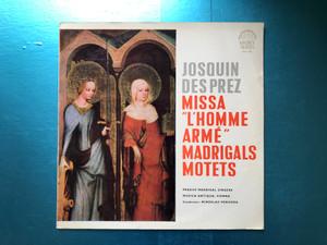"Josquin Des Prez - Missa ""L'Homme Arme"" Madrigals Motets / Prague Madrigal Singers, Music Antiqua, Vienna, Conductor: Miroslav Venhoda / Supraphon LP 1963 Mono / SUA 10553"