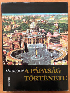 A pápaság története by Gergely Jenő / Kossuth kiadó 1982 / The history of the catholic Popes in Hungarian / Hardcover (9630918633)