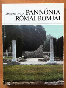 Pannónia Római Romjai by Hajnóczi J. Gyula / Roman Ruins of Pannonia - Ruins of Rome in Hungary / Műszaki könyvkiadó 1987 / Paperback (9631068110)