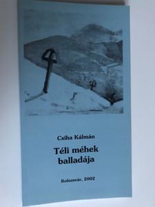 Téli méhek balladája by Csiha Kálmán / Erdélyi Református Egyházkerület Kolozsvár 2002 / Paperback / Hungarian religious poems (TéliMéhek)