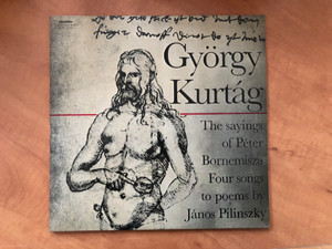 György Kurtág – The Sayings Of Péter Bornemisza, Four Songs To Poems By János Pilinszky / Hungaroton LP 1977 Stereo, Mono / SLPX 11845