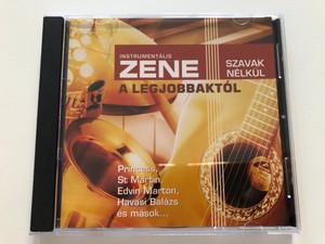 Instrumentalis Zene Szavak Nelkul - A Legjobbaktol / Princess, St. Martin, Edvin Marton, Havasi Balazs, es masok... / Sony BMG Music Audio CD 2006 / 88697012692