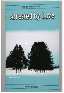 Arrested by Love - Bible Doctrine Booklet [Paperback] by Steven Scibelli
