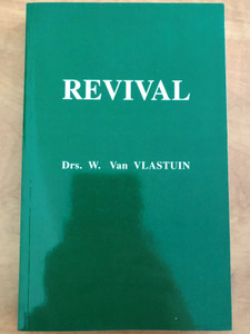 Revival by Drs. W. Van Vlastuin / Translated from Dutch by Jeannette Donkersteeg / The Bunyan press 1998 / Paperback