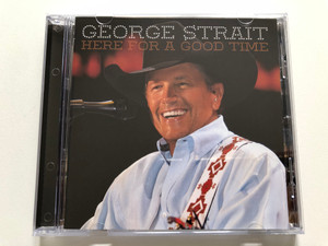 George Strait – Here For A Good Time / Hump Head Records Audio CD 2011 / HUMP116