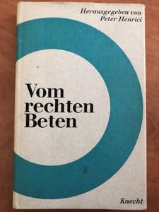 """Vom rechten Beten by Peter Henrici / Knecht / Aus der Zeitschrift """"Christus"""", Paris ausgewählt und herausgegeben von Peter Henrici / Hardcover (VomRechten)"""