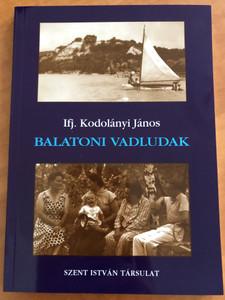 Balatoni vadludak by Ifj. Kodolányi János / Szent István Társulat 2007 / Paperback / Hungarian autobiographical book (9789633619247)