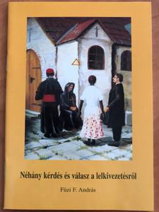 Néhány kérdés és válasz a lelkivezetésről by Füzi F. András / Hungarian booklet about spiritual guidance / Kapuvár / Paperback (9634404847)