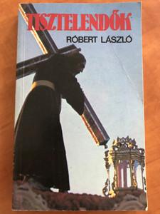 Tisztelendők by Róbert László / Kossuth könyvkiadó 1989 / Paperback (9630934000)