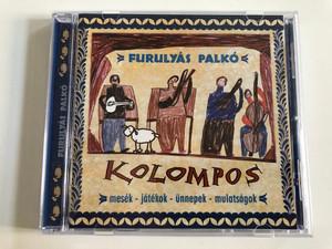 Furulyás Palkó - Kolompos (Mesék – Játékok – ünnepek – Mulatságok) / Fonó Records Audio CD 2002 / FA-907-2