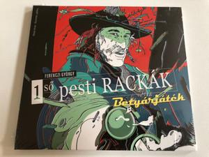 Ferenczi Gyorgy - 1so pesti Rackak - Betyarjatck / Gryllus Audio CD 2016 / GCD 170