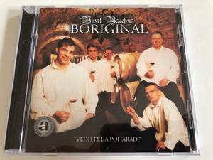 Vivat Bacchus - Boriginal / ''Vedd Fel A Poharad!'' / Magneoton Audio CD 2008 / 5144-27375-2