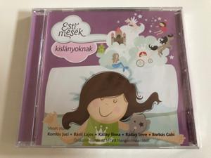 Esti mesek kislanyoknak / Meset mond.: Komlos Juci, Basti Lajos, Kallay Ilona, Raday Imre, Borbas Gabi / Orokzold mesek az MTVA Hangarchivumabol. / MTVA Audio CD 2014 / MTVA 1208