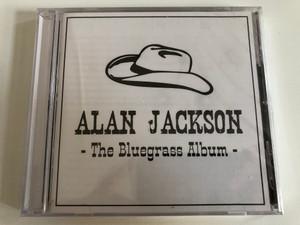 Alan Jackson – The Bluegrass Album / EMI Records Nashville Audio CD 2013 / B0019107-02