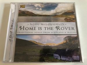 Noel McLoughlin - Home is the Rover - Traditional Songs From Scotland & Ireland / ARC Music Audio CD 2013 / EUCD 2445