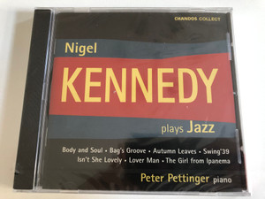 Nigel Kennedy – Plays Jazz / Body And Soul, Bag's Groove, Autumn Leaves, Swing '39, Isn't She Lovely, Lover Man, The Girl From Ipanema / Peter Pettinger - piano / Chandos Collect / Chandos Audio CD 2005 / CHAN 6513