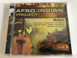 Afro-Indian Project - Ravi / Featuring: Tarun Bhattacharya, Bikram Ghosh, Danny Thompson and Hossam Ramzy / ARC Music Audio CD 2017 / EUCD 2749