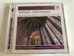 Hallelujah - Great Choruses / Bach, Berlioz, Brahms, Bruckner, Faure, Handel, Haydn, Mozart, Verdi, Bernstein, Giulini, Harnoncourt, Hengelbrock, Rilling, Weil and others / Sony Music Audio CD 2010 / 88697748652