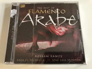 The Best Of Flamenco Arabe - Hossam Ramzy, Rafa El Tachuela, José Luis Montón / ARC Music Audio CD 2018 / EUCD 2807
