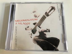 Bakonyi Tibor - Megsimogatom A Vilagot - Szeretetlemez / Audio CD 2010