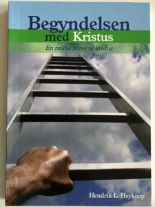 Begyndelsen med Kristus - En raekke breve til kristne by Hendrik L. Heykoop / Danish edition of Beginning with Christ / Paperback / GBV / Gute Botschaft Verlag (9789059073326)