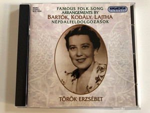 Famous Folk Song Arrangements By Bartok, Kolady, Lajtha - Nepdalfeldolgozasok - Torok Erzsebet / Hungaroton Classic Audio CD 1999 Mono, Stereo / HCD 18242