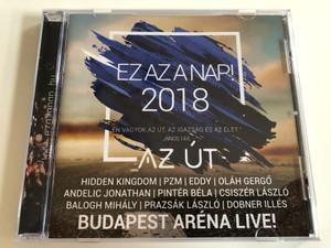Ezazanap! 2018 - Budapest Arena Live! / En Vagyok Az Ut, Az Igazsag Es Az Elet. Janos 14.6 / Hidden Kingdom, PZM, Eddy, Olah Gergo, Andelic Jonathan, Pinter Bela, Csiszer Laszlo, Balogh Mihaly / Kerugma Audio CD 2018 / KERCD 27