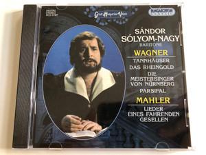 Sandor Solyom-Nagy (baritone) - Wagner: Tannhauser, Das Rheingold, Die Meistersinger Von Nurnberg, Parsifal / Mahler: Lieder Eines Fahrenden Gesellen / Hungaroton Classic Audio CD 2000 Stereo / HCD 31937