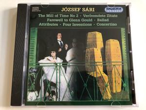József Sári – The Mill Of Time No 2 Verfremdete Zitate, Farewell To Glenn Gould, Balad, Attributes, Four Inventions, Concertino / Hungaroton Classic Audio CD 1997 Stereo / HCD 31715