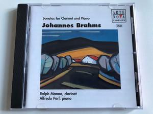 Sonatas For Clarinet And Piano - Johannes Brahms -Ralph Manno (clarinet), Alfredo Perl (piano) / Arte Nova Classics Audio CD 1995 / 74321 27767 2