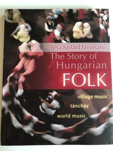 The Story of Hungarian Folk / Author Jávorszky Béla Szilárd / Kossuth Kiadó, 2015 (9789630984140)