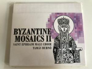 Byzantine Mosaics II - Saint Ephraim Male Choir, Tamás Bubnó / Budapest Music Center Records Audio CD 2012 / BMC CD 203