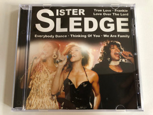 Sister Sledge - True Love, Frankie, Love Over The Lord, Everybody Dance, Thinking Of You, We Are Family / Eurotrend Audio CD Stereo / CD 156.482