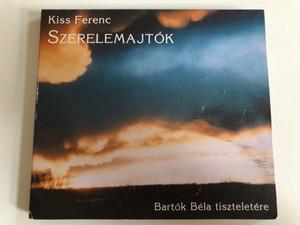 Kiss Ferenc – Szerelemajtók (Bartók Béla Tiszteletére) / Etnofon Audio CD 2006 / ER-CD 087