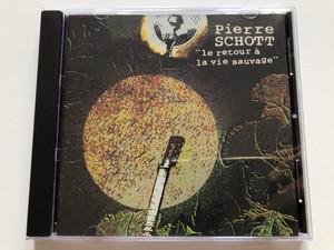 Pierre Schott – ''Le Retour À La Vie Sauvage'' / Disques Dreyfus Audio CD 1994 / FDM 36245-2