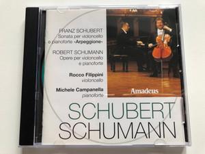 Franz Schubert: Sonata per violoncello e pianoforte ''Arpeggione'', Robert Schumann: Opere Per Violoncello E Pianoforte / Rocco Filippini (violoncello), Michele Campanella (pianoforte) / Amadeus Audio CD 2001 / AM 144-2