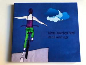 Takáts Eszter Beat Band - Ha tul kozel vagy / Audio CD