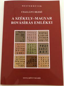 A székely-magyar rovásírás emlékei by Csallány Dezső / Remnants of the Transylvanian-Hungarian Runic Script writing / Tinta Könyvkiadó 2021 Mesterművek / Paperback (9789634091448)