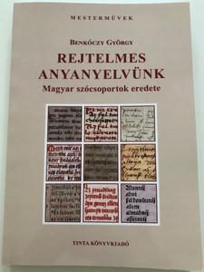 Rejtelmes Anyanyelvünk by Benkóczy György / Magyar szócsoportok eredete / Origin of Hungarian word groups / Tinta Könyvkiadó 2021 / Paperback (9789634092988)