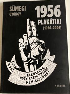 1956 Plakátjai (1956-2006) by Sümegi György / Posters of '56 hungarian revolution / Corvina kiadó / Paperback (9789631362978)