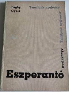Eszperantó by Baghy Gyula / Tanuljunk nyelveket! - Nyelvkönyv / Tankönyvkiadó Budapest 1965 / Tanfolyamok és magántanulók számára / Learn esperanto in hungarian (TK5666)