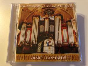 Organ Music Kalocsa Cathedral - Vilmos Leanyfalusi / Audio CD 2005 / SKKTCD504