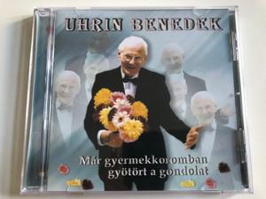 Uhrin Benedek – Már Gyermekkoromban Gyötört A Gondolat / Audio CD 2001 / 5998429300120