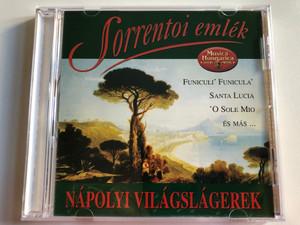 Sorrentoi emlek - Napolyi Vilagslagerek / Funiculi'Funicula', Santa Lucia, 'O Sole Mio, es mas... / Musica Hungarica Audio CD 1999 Stereo / MHA 072