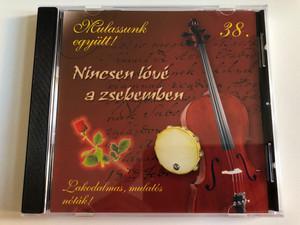 Mulassunk egyutt! 38. / Nincsen a zsebemben / Lakodalmas, mulato's notak! / RNR Media Audio CD / 07592 RNR.