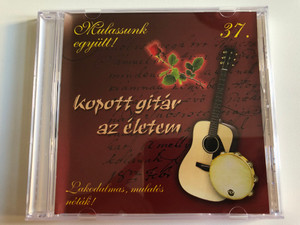 Mulassunk Együtt! – 37. / Kopott gitar az eletem / Lakodalmas, mulato's nolak! / RNR Media Audio CD / 07582 RNR.