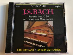 J.S. Bach - Sonatas Nos. 4, 5, 6 For Violin And Harpsichord / Igor Oistrakh, Natalia Zertsalova / Мелодия Audio CD 1990 / SUCD 10-00018