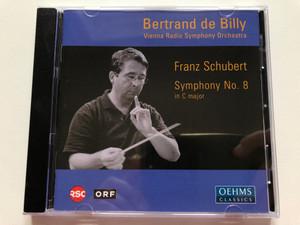 Bertrand de Billy - Vienna Radio Symphony Orchestra / Franz Schubert - Symphony No. 8 in C major / Oehms Classics Audio CD 2004 / OC 339