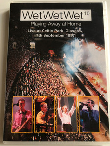 Wet Wet Wet 10 DVD 1997 Playing Away at Home / Live at Celtic Park, Glasgow / Directed by Chris Hilson, Tommy Cunnigham / Sweet Little Mystery, Lonely Girl, Lip Service, Julia Says / Eagle Vision (5034504902374)